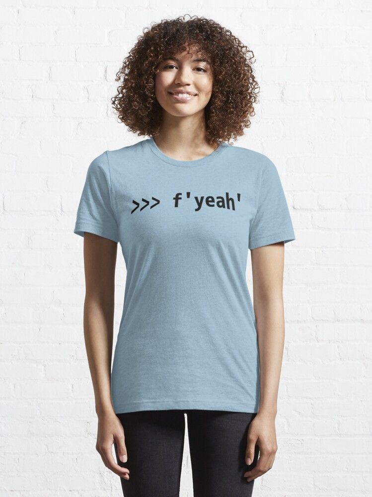 Alternate view of Funny Python Shell Code Design F-string >>> f'yeah' Essential T-Shirt