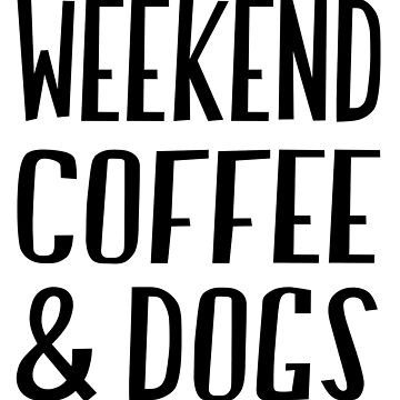 Weekend Coffee and Dogs T-Shirt by JustBeWonderful
