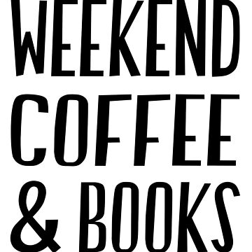 Weekend Coffee and Books T-Shirt by JustBeWonderful