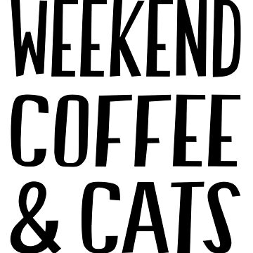 Weekend Coffee and Cats T-Shirt by JustBeWonderful