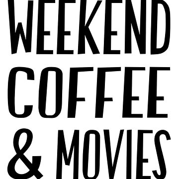 Weekend Coffee and Movies T-Shirt by JustBeWonderful