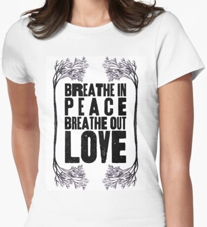 Breathe In Peace Breathe Out Love ♥ Womens Fitted T-Shirt