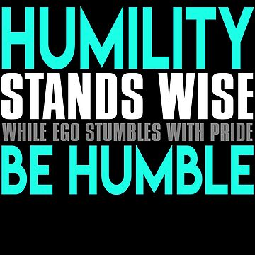 Humility Stands Wise While Ego Stumbles by jzelazny