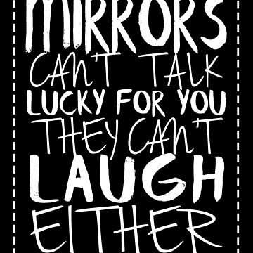 Mirrors Can't Talk Lucky For You by jzelazny