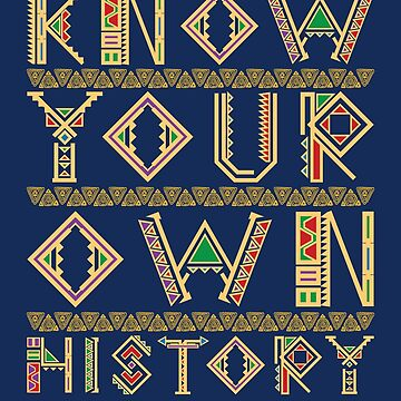 Black History Month Know Your Own History  by jaygo