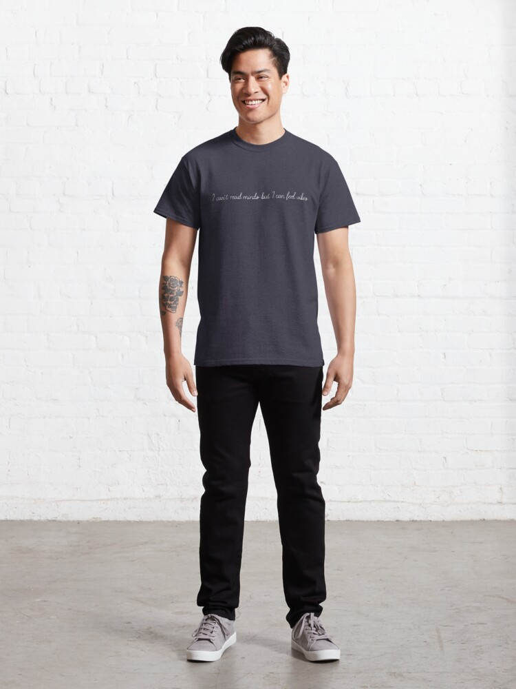 Alternate view of I CAN'T READ MINDS BUT I CAN FEEL VIBES (WHITE FONT) Classic T-Shirt