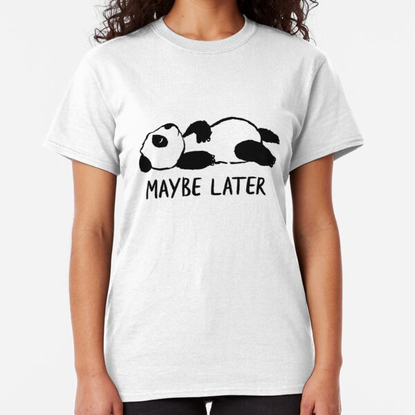 Maybe later Classic T-Shirt