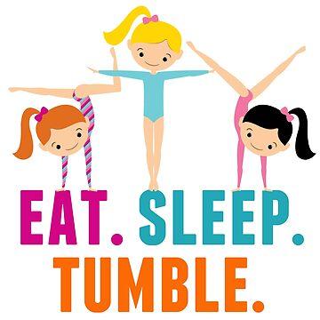 Eat Sleep Tumble Funny Gymnastics Girls by elishamarie28