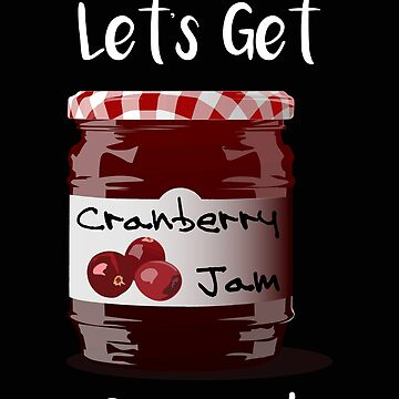 Thanksgiving Lets Get Sauced Cranberry Sauce by stacyanne324