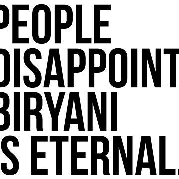 People Disappoint Biryani Is Eternal by kamrankhan