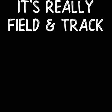 Track and Field It's Really Field and Track by stacyanne324