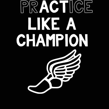 Track Cross Country Practice Like a Champion Act Like a Champion by stacyanne324