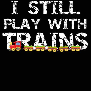 Trains I Still Play With Trains by stacyanne324