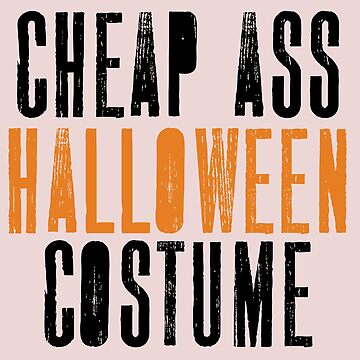 'Cheap Ass Halloween' Funny Cheap Ass Halloween Costume Gift by leyogi
