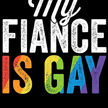 My Fiance Is Gay Shirt LGBT Gay Pride Wedding Gift by 14thFloor