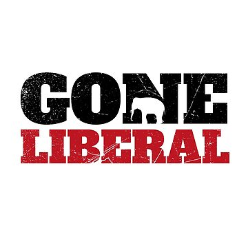 Gone Liberal (v1) by BlueRockDesigns