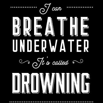 I Can Breathe Underwater (v1) by BlueRockDesigns