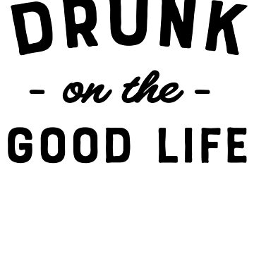 Drunk On The Good Life by keepers