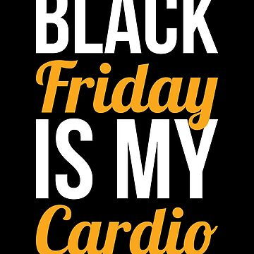 Black Friday T-Shirt Black Friday Is My Cardio Shopping Tee by davdmark
