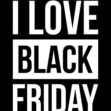 I Love Black Friday Tee Shopping Black Friday 2018 T-Shirt by davdmark