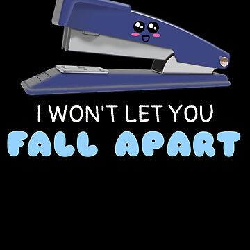 I Won't Let You Fall Apart Funny Stapler Pun by DogBoo