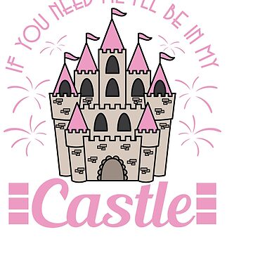 """If you need me I'll be in my castle"" tee design for prince-like and princess-fan like you! by Customdesign200"