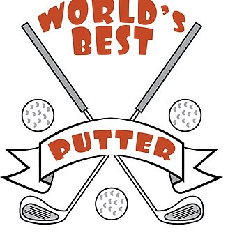 """Worlds Best Three Putter"" for golf course lovers and precise putter like you!  by Customdesign200"
