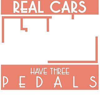 """Real Cars Have 3 Pedals"" automobile parts inspired tee for engine racer lover you! by Customdesign200"