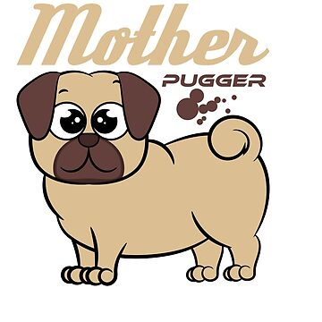 """Mother Pugger Pug Mom"" is great for all the pet lovers out there specially the a one like you! by Customdesign200"