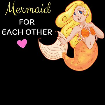 We're Mermaid For Each Other Cute Mermaid Pun by DogBoo