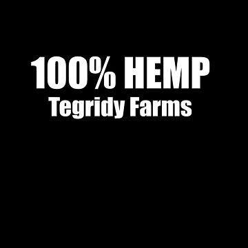 100% HEMP TEGRIDY FARMS PARODY FUN DESIGN FOR RANDY AND HIS FARM FAMILY FOR DARK SHIRTS by Iskybibblle