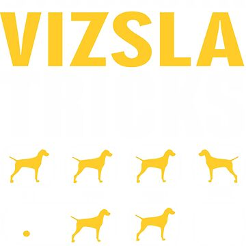 Stubborn Vizsla Dog Tricks T shirt Perfect Gift For Vizsla Pet Lovers by funnyguy