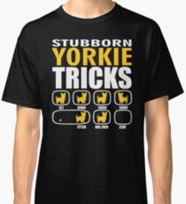 Stubborn Yorkie Dog Tricks T shirt Perfect Gift For Yorkie Pet Lovers Classic T-Shirt