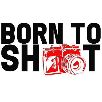 Photography - Born To Shoot by design2try