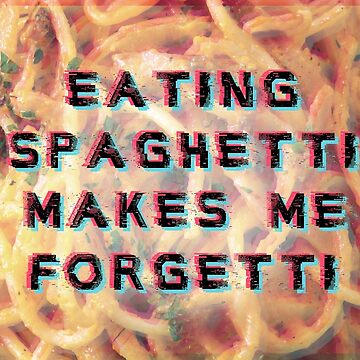 eating spaghetti makes me forgetti by FandomizedRose