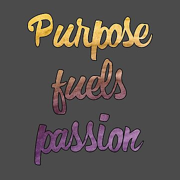 deep quotes purpose fuels passion by untagged-shop