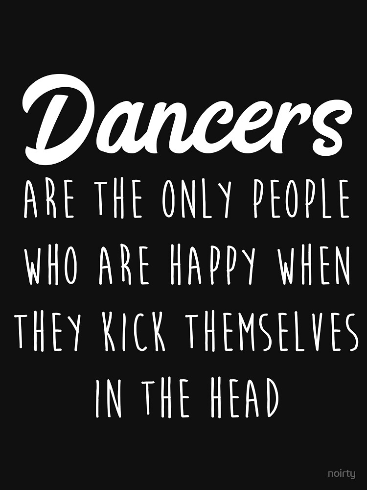 Dancers Are the Only People Happy Kick Themselves in Head by noirty