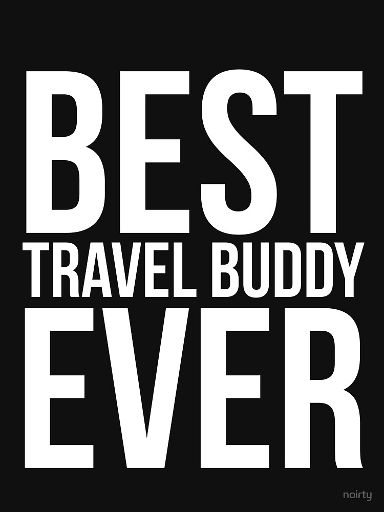Best Travel Buddy Ever Funny Traveling Companion T-Shirt by noirty