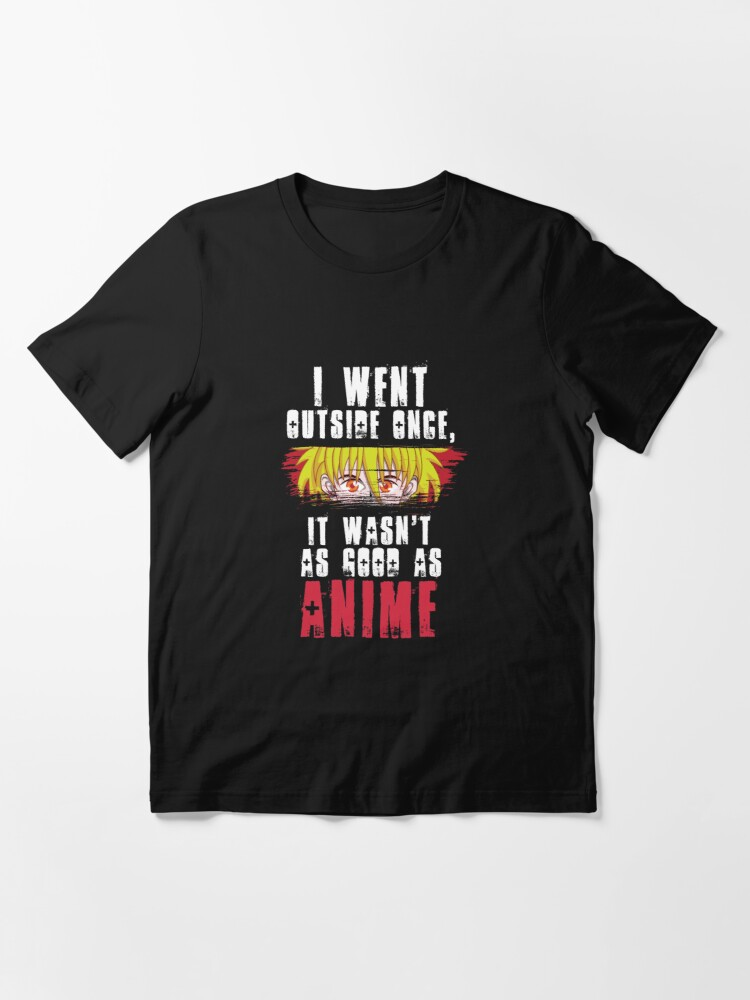 Alternative Ansicht von I Went Outside Once It Wasn't As Good As Anime - Funny Animes Gift Essential T-Shirt