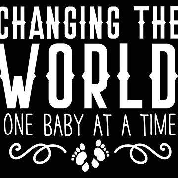 CHANGING THE WORLD one baby at a time (midwives gift) by jazzydevil