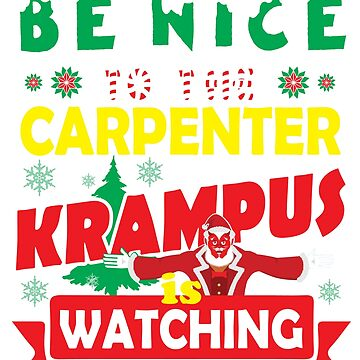 Be Nice To The Carpenter Krampus Is Watching Funny Xmas Tshirt by epicshirts