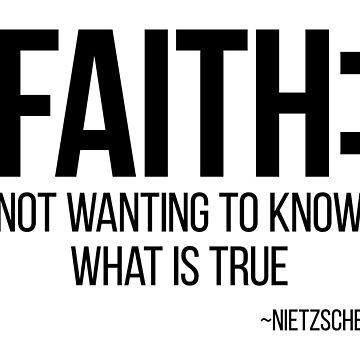 Atheist Philosophy, Faith Nietzsche Quote. by gorillamerch