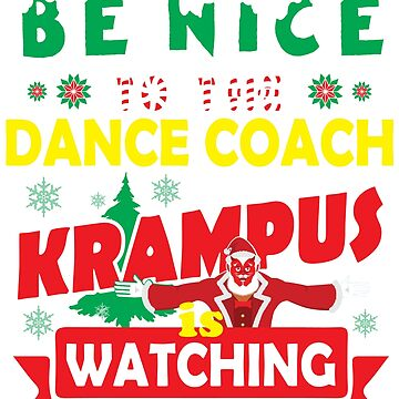 Be Nice To The Dance Coach Krampus Is Watching Funny Xmas Tshirt by epicshirts