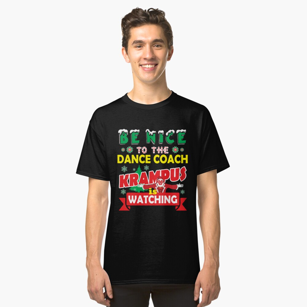 Be Nice To The Dance Coach Krampus Is Watching Funny Xmas Tshirt Classic T-Shirt Front