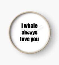 I Whale Always Love You Funny Gift Idea Uhr