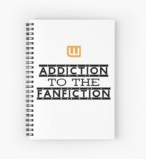 Addiction to the fanfiction Spiral Notebook