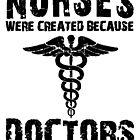 Nurses Were Created Because Doctors Need Heroes Too T-Shirt by wantneedlove