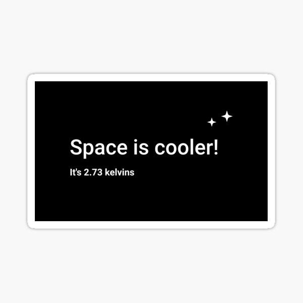 Space is cooler! It's 2.73 kelvins Sticker