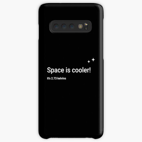 Space is cooler! It's 2.73 kelvins Samsung Galaxy Snap Case