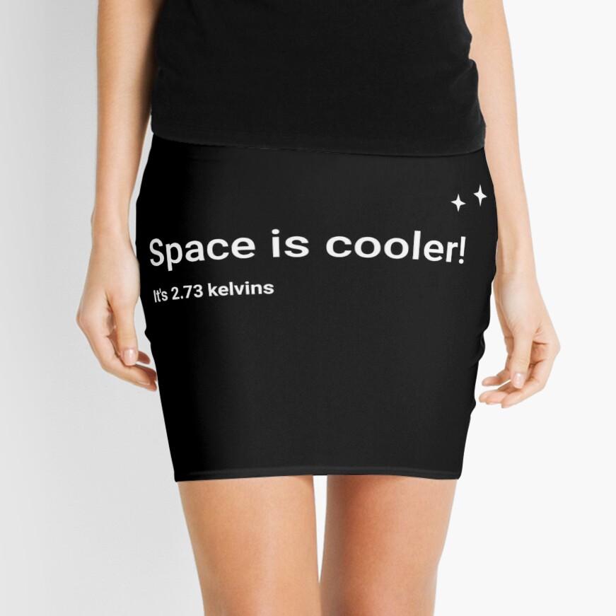 Space is cooler! It's 2.73 kelvins Mini Skirt